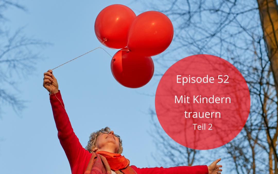Folge 52 |Mit Kindern trauern – Teil 2