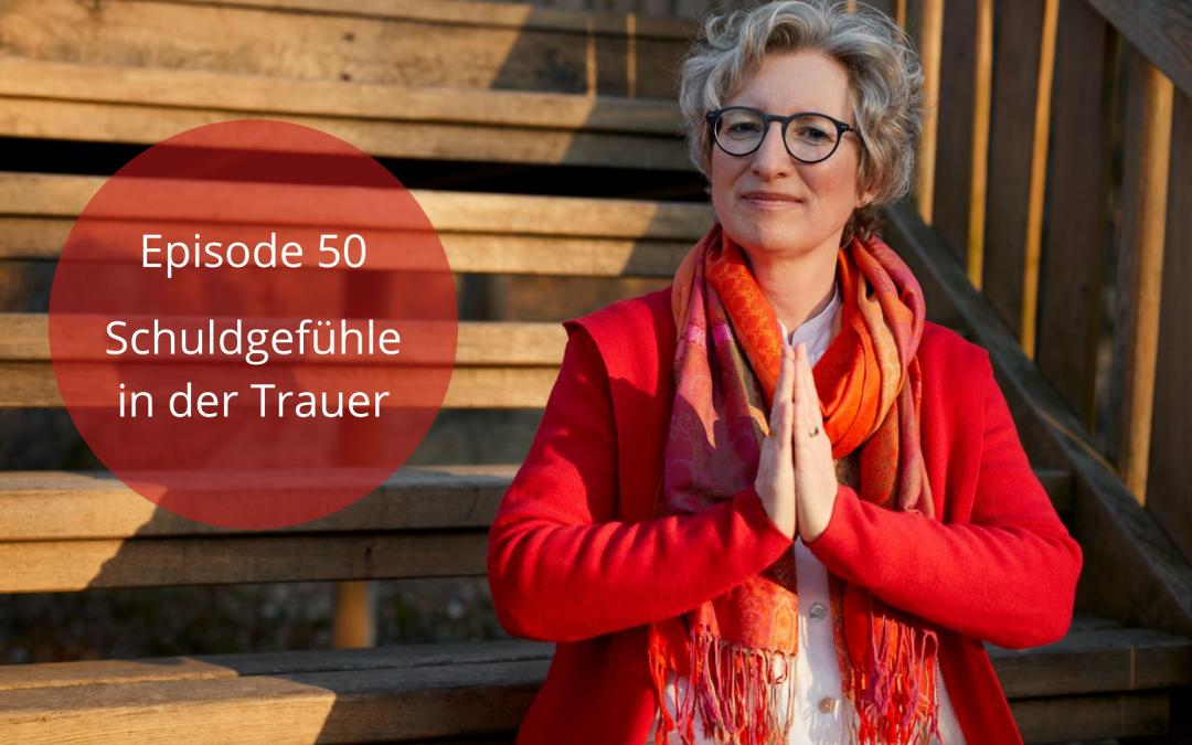 Folge 50 | Schuldgefühle in der Trauer